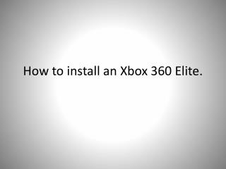 How to install an Xbox 360 Elite.