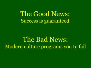 The Good News: Success  is  guaranteed