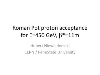 Roman Pot proton acceptance for E=450 GeV,   *=11m