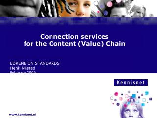 Connection  services for  the  Content ( Value )  Chain