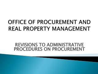 OFFICE OF PROCUREMENT AND  REAL PROPERTY MANAGEMENT