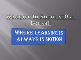 Welcome to Room 300 at  Bonsall