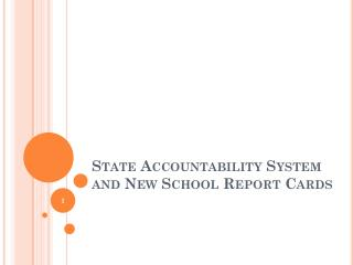 State  Accountability System and New School Report  Cards