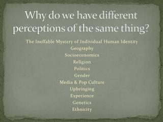 Why do we have different perceptions of the same thing?