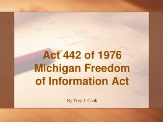 Act 442 of 1976 Michigan Freedom of Information Act