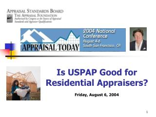Is USPAP Good for   Residential Appraisers? Friday, August 6, 2004