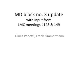 MD block no. 3 update  with input from  LMC meetings #148 & 149