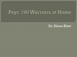 Psyc  190 Warriors at Home