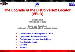 Introduction to the upgrade of  LHCb Upgrade of the Vertex Locator