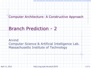 Computer Architecture: A Constructive Approach Branch Prediction - 2 Arvind