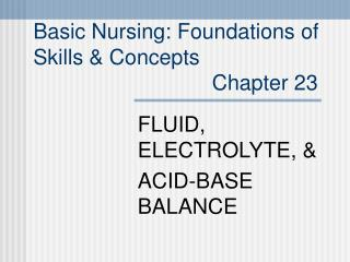 Basic Nursing: Foundations of  Skills & Concepts                               Chapter 23