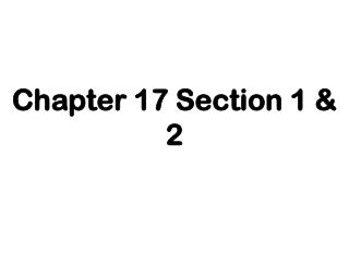Chapter 17 Section 1 & 2