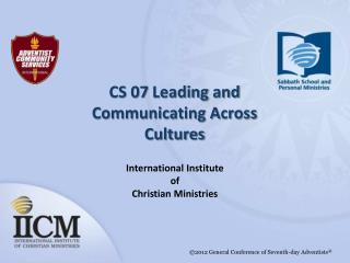CS 07  Leading  and  Communicating Across  Cultures