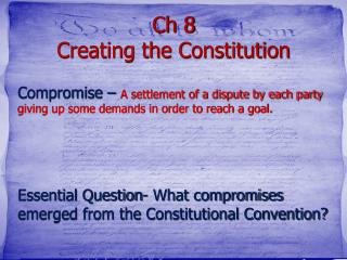 Ch 8 Creating the Constitution