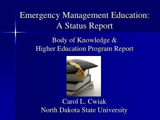 Emergency Management Education:  A Status Report  Body of Knowledge   Higher Education Program Report