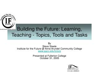 Building the Future: Learning, Teaching - Topics, Tools and Tasks