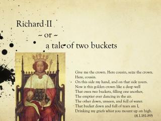 Richard II -- or -- a tale of two buckets