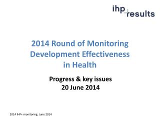 20 14 Round of Monitoring Development Effectiveness  in Health