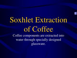 Soxhlet Extraction of Coffee