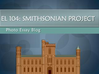 EL 104: Smithsonian Project