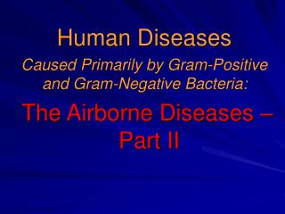 Human Diseases  Caused Primarily by Gram-Positive and Gram-Negative Bacteria:   The Airborne Diseases – Part II