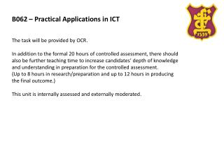 B062 – Practical Applications in ICT The  task will be provided by  OCR .