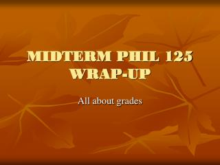MIDTERM PHIL 125  WRAP-UP