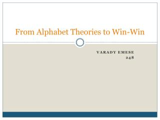 From  Alphabet Theories to Win-Win