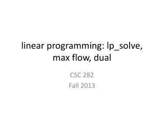 linear programming:  lp_solve , max flow, dual