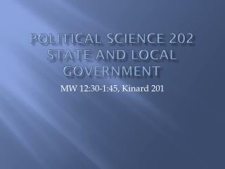 POLITICAL SCIENCE 202 STATE AND LOCAL GOVERNMENT