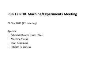 Run 12 RHIC Machine/Experiments  Meeting 22  Nov 2011 (2 nd  meeting) Agenda: