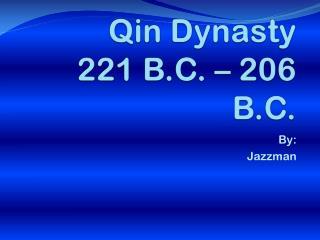 Qin Dynasty 221 B.C. – 206 B.C.