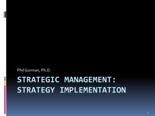 Strategic management:  strategy implementation