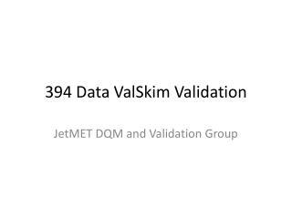 394 Data ValSkim Validation