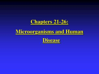 Chapters 21-26:  Microorganisms and Human Disease
