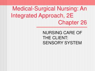 Medical-Surgical Nursing: An Integrated Approach, 2E							 Chapter 26