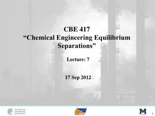 "CBE 417 ""Chemical Engineering Equilibrium Separations"""
