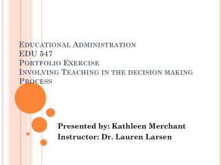 Presented by:  Kathleen Merchant Instructor: Dr. Lauren Larsen