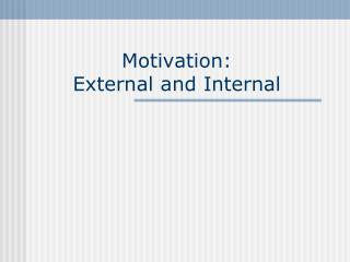 Motivation:  External and Internal