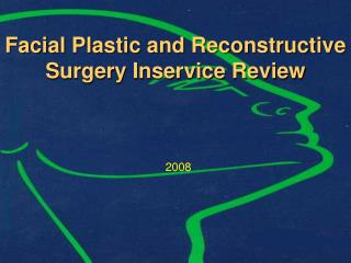 Facial Plastic and Reconstructive Surgery Inservice Review