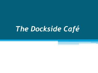 The  Dockside Caf é
