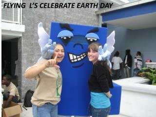 FLYING  L'S CELEBRATE EARTH DAY