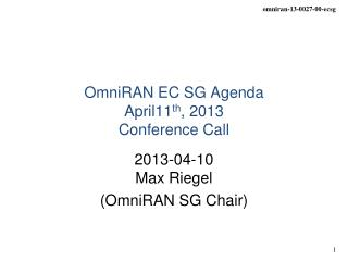 OmniRAN EC SG Agenda April 11 th , 2013 Conference Call