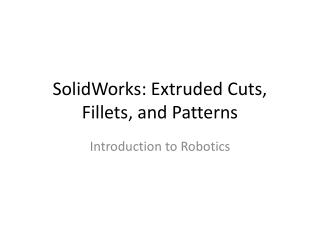 SolidWorks: Extruded Cuts, Fillets, and Patterns