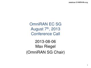 OmniRAN EC SG  August 7 th , 2013 Conference Call