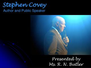 Stephen Covey Author and Public Speaker