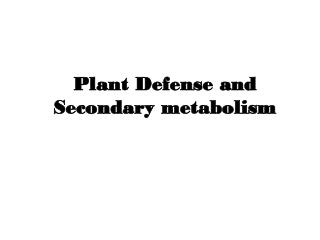 Plant Defense and Secondary metabolism