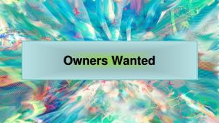 Owners Wanted