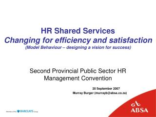 HR Shared Services  Changing for efficiency and satisfaction (Model Behaviour – designing a vision for success)
