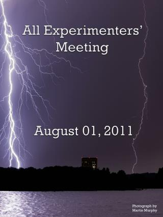 All Experimenters' Meeting August 01, 2011
